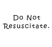 Do Not Resuscitate. by IntrovertArt