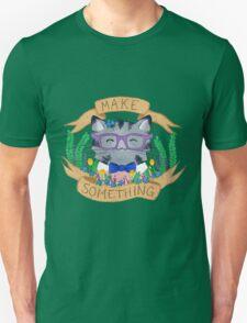Make Something Unisex T-Shirt