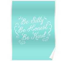 Be Silly Be Honest Be Kind Poster