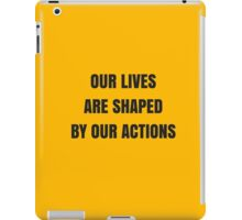 Our lives are shaped by our actions iPad Case/Skin