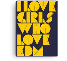 I Love Girls Who Love EDM (Electronic Dance Music) [mustard] Canvas Print