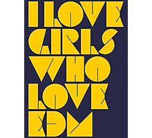 I Love Girls Who Love EDM (Electronic Dance Music) [mustard] Photographic Print