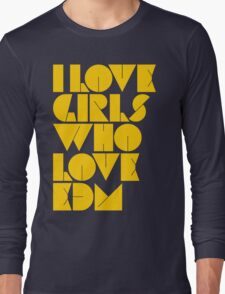 I Love Girls Who Love EDM (Electronic Dance Music) [mustard] Long Sleeve T-Shirt