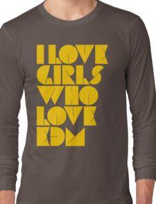 I Love Girls Who Love EDM (Electronic Dance Music) [mustard] Long Sleeve T-Shirt
