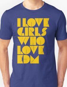 I Love Girls Who Love EDM (Electronic Dance Music) [mustard] Unisex T-Shirt