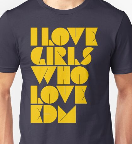 I Love Girls Who Love EDM (Electronic Dance Music) [mustard] Unisex T-Shirt
