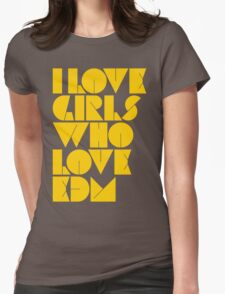 I Love Girls Who Love EDM (Electronic Dance Music) [mustard] Womens Fitted T-Shirt