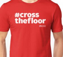 # Cross The Floor (White Text) Unisex T-Shirt