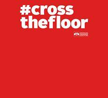 # Cross The Floor (White Text) Unisex T-Shirt