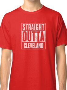 Straight Outta Cleveland Classic T-Shirt