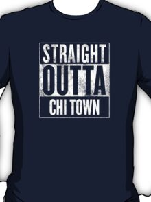Straight Outta Chi Town T-Shirt