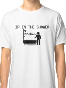 IP in the shower Classic T-Shirt
