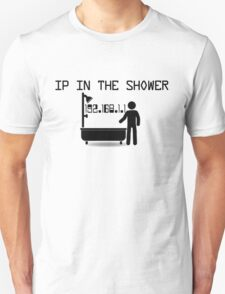IP in the shower T-Shirt
