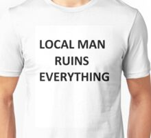 local man ruins everything Unisex T-Shirt