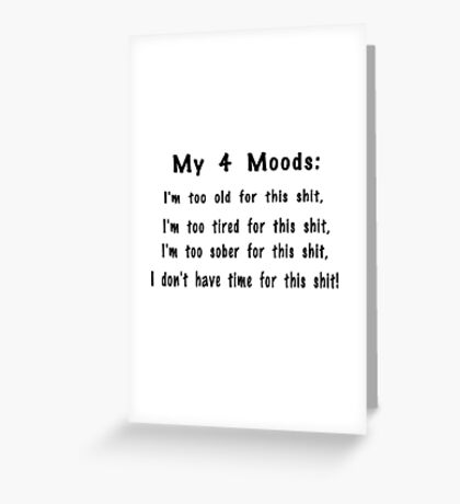 My 4 Moods, I'm too old for this shit, Greeting Card