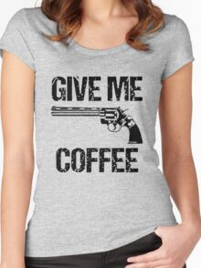 Give Me Coffee Women's Fitted Scoop T-Shirt