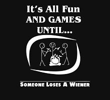 It s All Fun and Games Until Someone Loses a Wiener Unisex T-Shirt