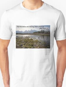 The Mountains are Calling, and I Must Go.  John Muir T-Shirt