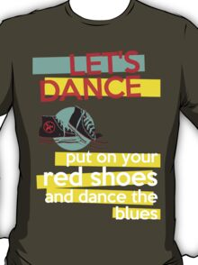 """Let's dance, put on your red shoes and dance the blues"" - David Bowie T-Shirt"