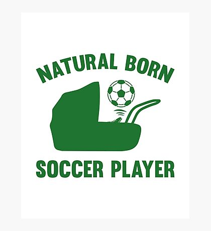 Natural Born Soccer Player Photographic Print