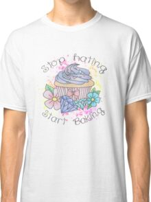 Stop hating, start baking  Classic T-Shirt