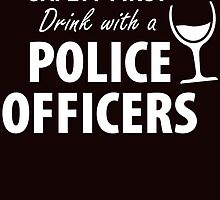 safety first drink with a police officers by teeshirtz