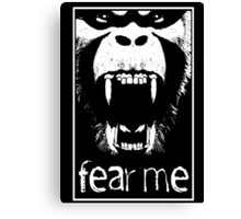 FEAR ME !!! Canvas Print