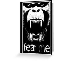 FEAR ME !!! Greeting Card