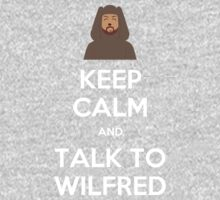 Keep Calm and Talk to Wilfred by moonknight