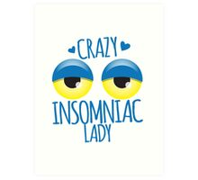 Crazy Insomniac Lady Art Print