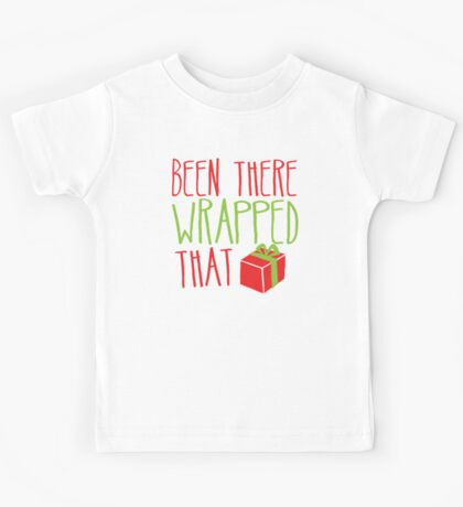 Been there Wrapped that! funny Christmas deaign Kids Tee