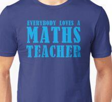 Everybody loves a MATHS Teacher Unisex T-Shirt