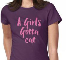 A girls gotta EAT!  Womens Fitted T-Shirt