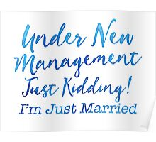 Under NEW management - JUST KIDDING! I'm just married! Poster