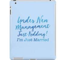 Under NEW management - JUST KIDDING! I'm just married! iPad Case/Skin