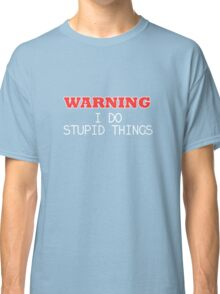 WARNING I do stupid things Classic T-Shirt