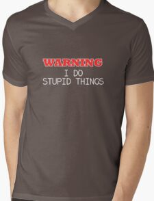WARNING I do stupid things Mens V-Neck T-Shirt