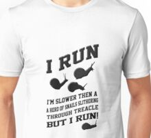Slower Then A Snail But at Least Your Getting It Done. Unisex T-Shirt