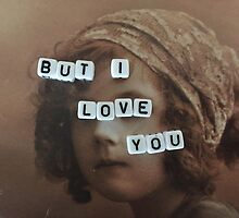 But I Love You by indefinitelyme