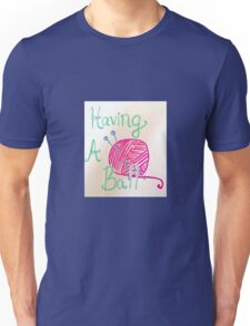 Having A Ball (of yarn) Unisex T-Shirt