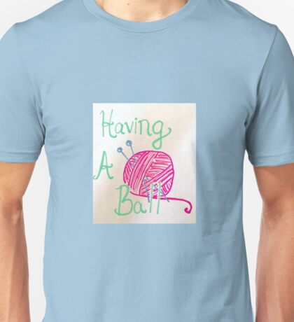 Having A Ball (of yarn) Unisex T-Shirt