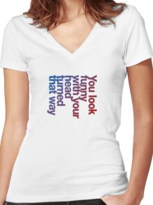 You look funny with your head turned that way -blue/red Women's Fitted V-Neck T-Shirt