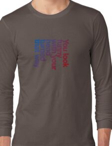 You look funny with your head turned that way -blue/red T-Shirt