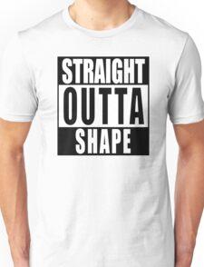 Straight Outta Shape Unisex T-Shirt