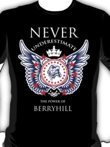 Never Underestimate The Power Of Berryhill - Tshirts & Accessories T-Shirt