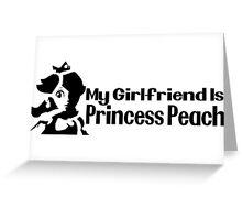 My girlfriend is Princess Peach - Nintendo Greeting Card