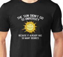The Sun Didn't Go To University Unisex T-Shirt