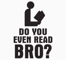 Do You Even Read Bro? by racooon