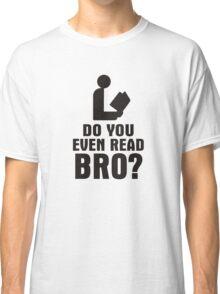 Do You Even Read Bro? Classic T-Shirt