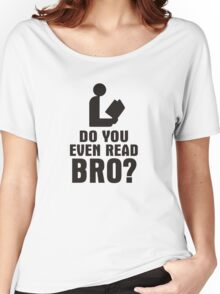 Do You Even Read Bro? Women's Relaxed Fit T-Shirt